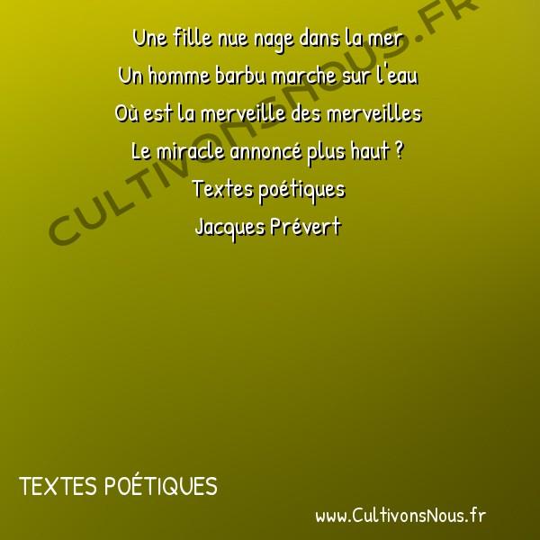 Poésie Jacques Prevert - Textes poétiques - Vous allez voir ce que vous allez voir -  Une fille nue nage dans la mer Un homme barbu marche sur l'eau