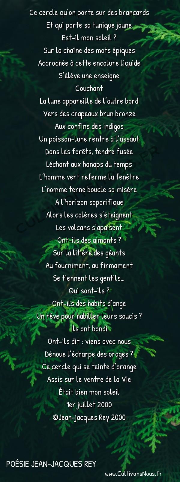 Poésies contemporaines - poésie Jean-Jacques Rey - Couchant -  Ce cercle qu'on porte sur des brancards Et qui porte sa tunique jaune