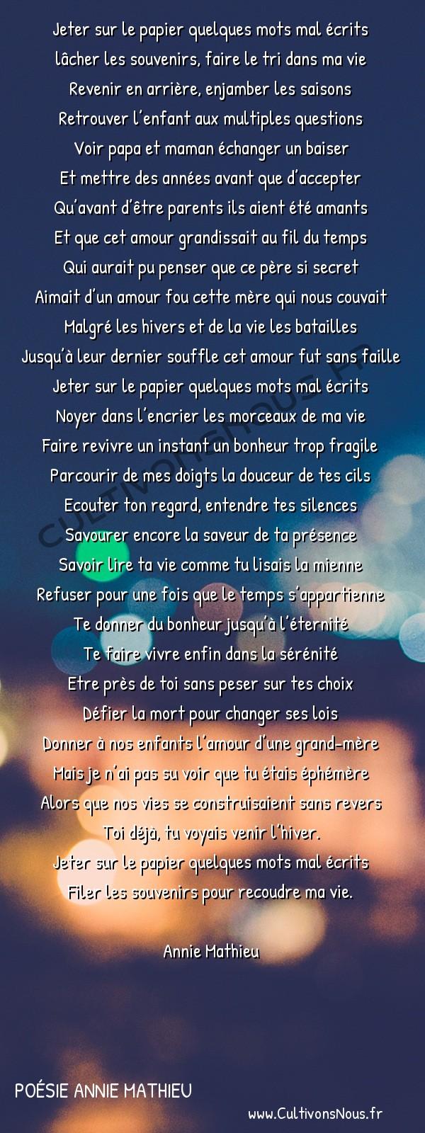 Poésies contemporaines - poésie Annie Mathieu - quelques mots -  Jeter sur le papier quelques mots mal écrits lâcher les souvenirs, faire le tri dans ma vie
