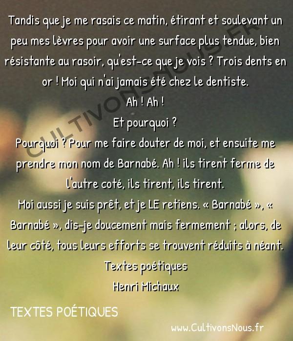 poésie Henri Michaux - textes poétiques - On peut voler -  Tandis que je me rasais ce matin, étirant et soulevant un peu mes lèvres pour avoir une surface plus tendue, bien résistante au rasoir, qu'est-ce que je vois ? Trois dents en or ! Moi qui n'ai jamais été chez le dentiste. Ah ! Ah !