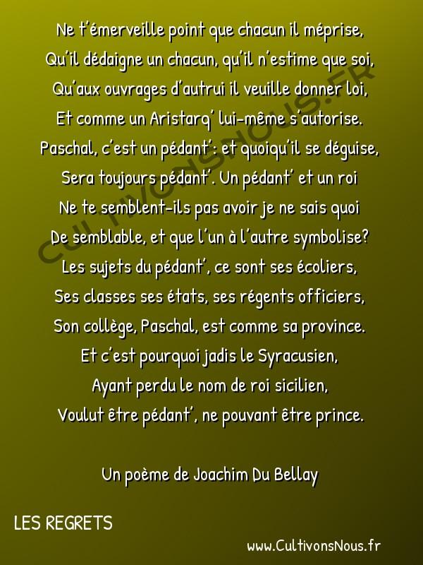 Poésie Joachim Du Bellay - Les Regrets - Ne t'émerveille point que chacun il méprise -  Ne t'émerveille point que chacun il méprise, Qu'il dédaigne un chacun, qu'il n'estime que soi,