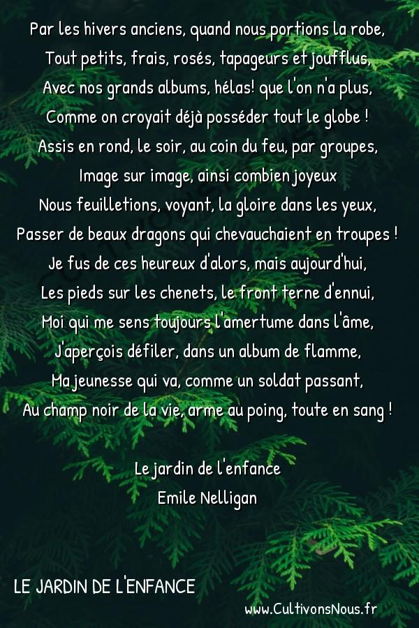 poésie Emile Nelligan - Le jardin de l'enfance - devant le feu -  Par les hivers anciens, quand nous portions la robe, Tout petits, frais, rosés, tapageurs et joufflus,