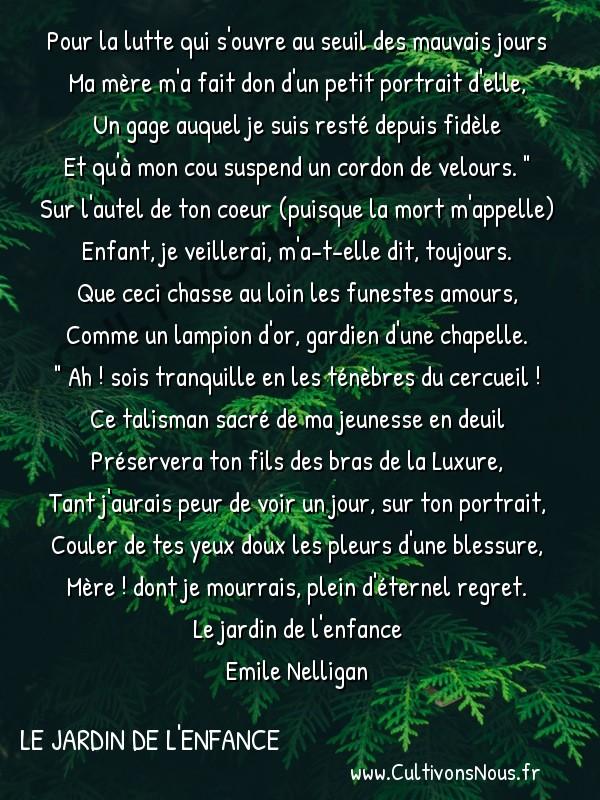 poésie Emile Nelligan - Le jardin de l'enfance - le talisman -  Pour la lutte qui s'ouvre au seuil des mauvais jours Ma mère m'a fait don d'un petit portrait d'elle,