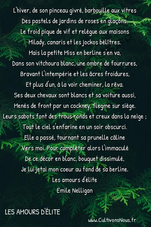 poésie Emile Nelligan - Les amours d'élite - caprice blanc -  L'hiver, de son pinceau givré, barbouille aux vitres Des pastels de jardins de roses en glaçons.