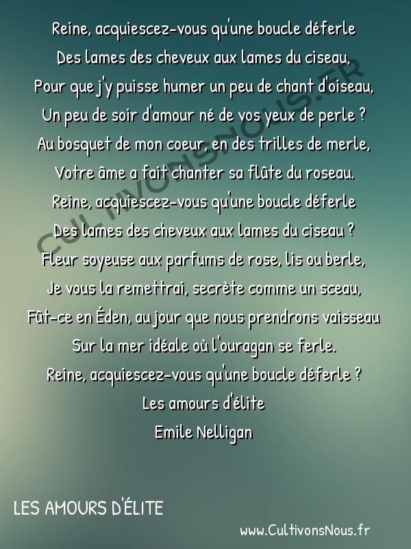 poésie Emile Nelligan - Les amours d'élite - placet -  Reine, acquiescez-vous qu'une boucle déferle Des lames des cheveux aux lames du ciseau,