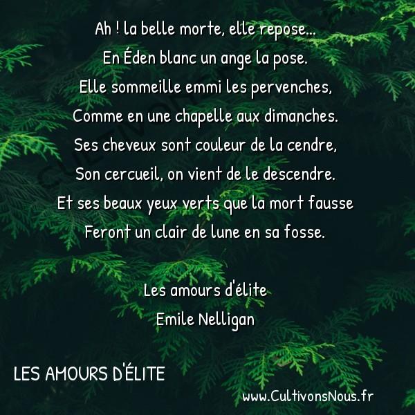 poésie Emile Nelligan - Les amours d'élite - la belle morte -  Ah ! la belle morte, elle repose... En Éden blanc un ange la pose.