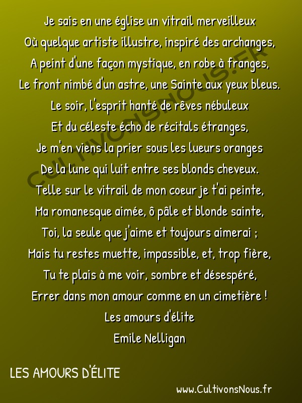 poésie Emile Nelligan - Les amours d'élite - amour immaculé -  Je sais en une église un vitrail merveilleux Où quelque artiste illustre, inspiré des archanges,