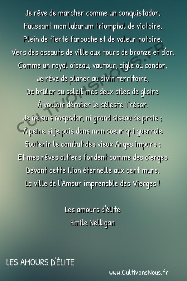 poésie Emile Nelligan - Les amours d'élite - châteaux en espagne -  Je rêve de marcher comme un conquistador, Haussant mon labarum triomphal de victoire,