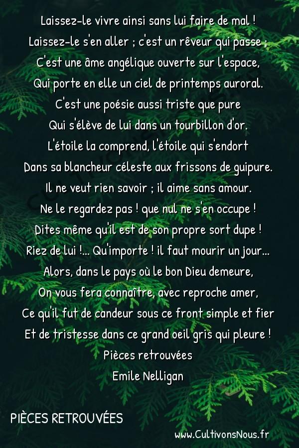 poésie Emile Nelligan - Pièces retrouvées - un poète -  Laissez-le vivre ainsi sans lui faire de mal ! Laissez-le s'en aller ; c'est un rêveur qui passe ;