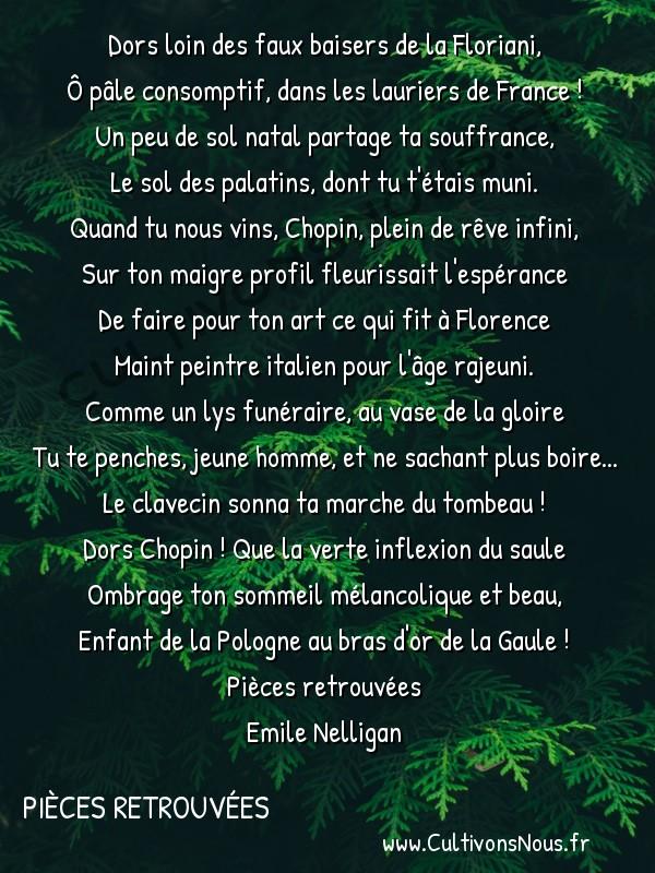poésie Emile Nelligan - Pièces retrouvées - le tombeau de chopin -  Dors loin des faux baisers de la Floriani, Ô pâle consomptif, dans les lauriers de France !