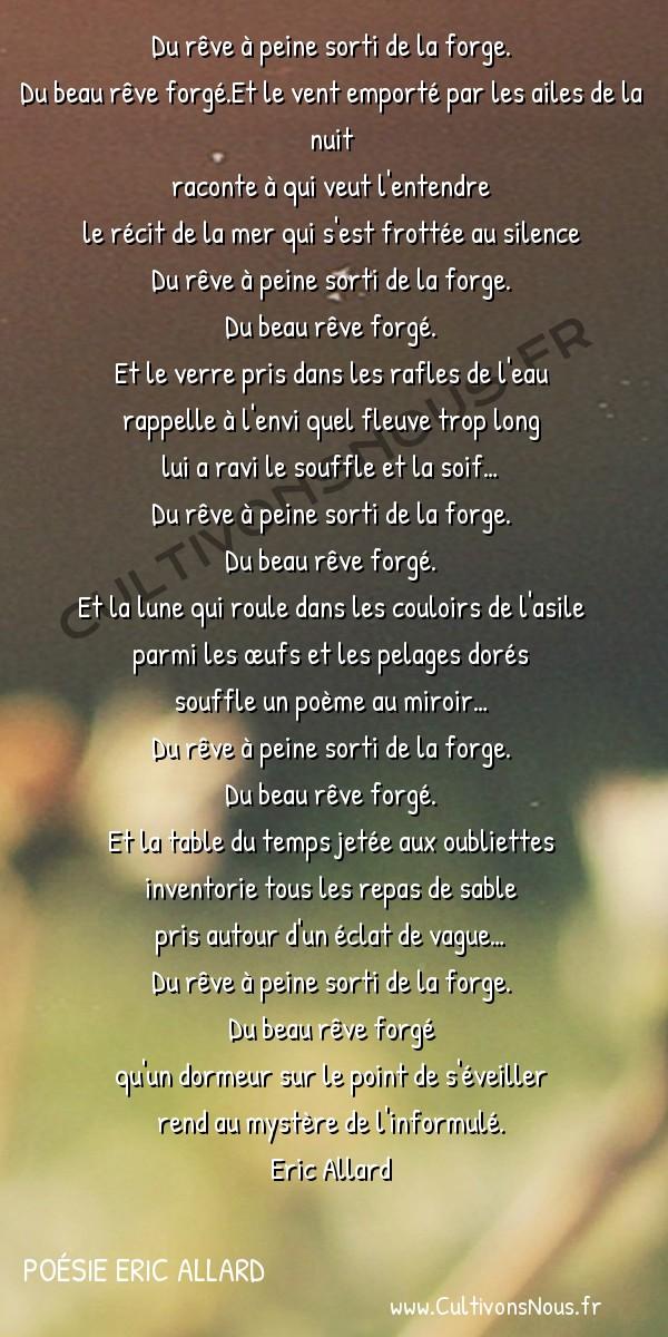 Poésies contemporaines - Poésie Eric Allard - le bel ouvrage -  Du rêve à peine sorti de la forge. Du beau rêve forgé.Et le vent emporté par les ailes de la nuit