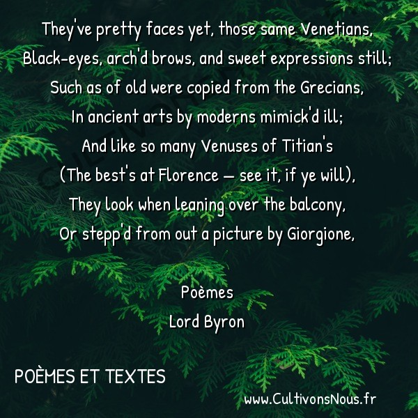 Poésie Lord Byron - Poèmes et textes - They've pretty faces yet those same Venetians -  They've pretty faces yet, those same Venetians, Black-eyes, arch'd brows, and sweet expressions still;