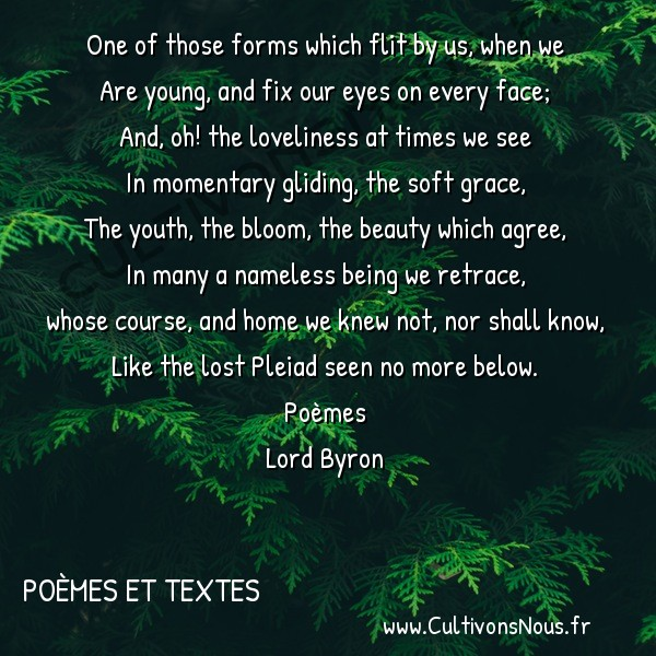 Poésie Lord Byron - Poèmes et textes - One of those forms which flit by us when we -  One of those forms which flit by us, when we Are young, and fix our eyes on every face;