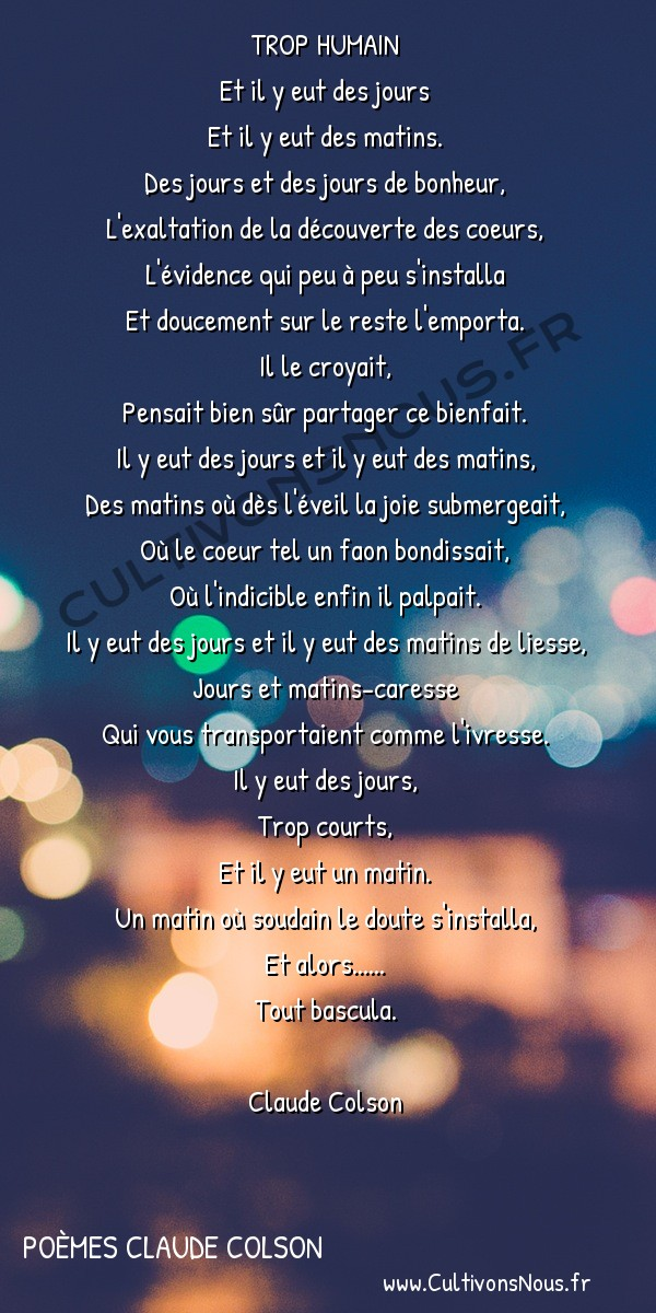 Poésies contemporaines - poèmes Claude Colson - Trop humain -  TROP HUMAIN Et il y eut des jours