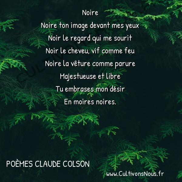 Poésies contemporaines - poèmes Claude Colson - NOIRE -   Noire  Noire ton image devant mes yeux