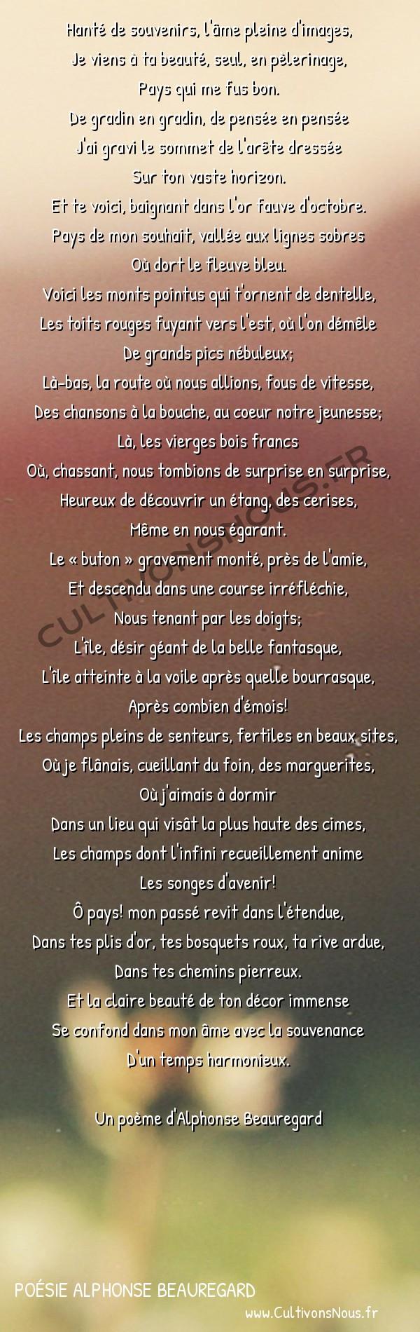 Poésie Alphonse Beauregard - Les Alternances - Paysage aimé -  Hanté de souvenirs, l'âme pleine d'images, Je viens à ta beauté, seul, en pèlerinage,
