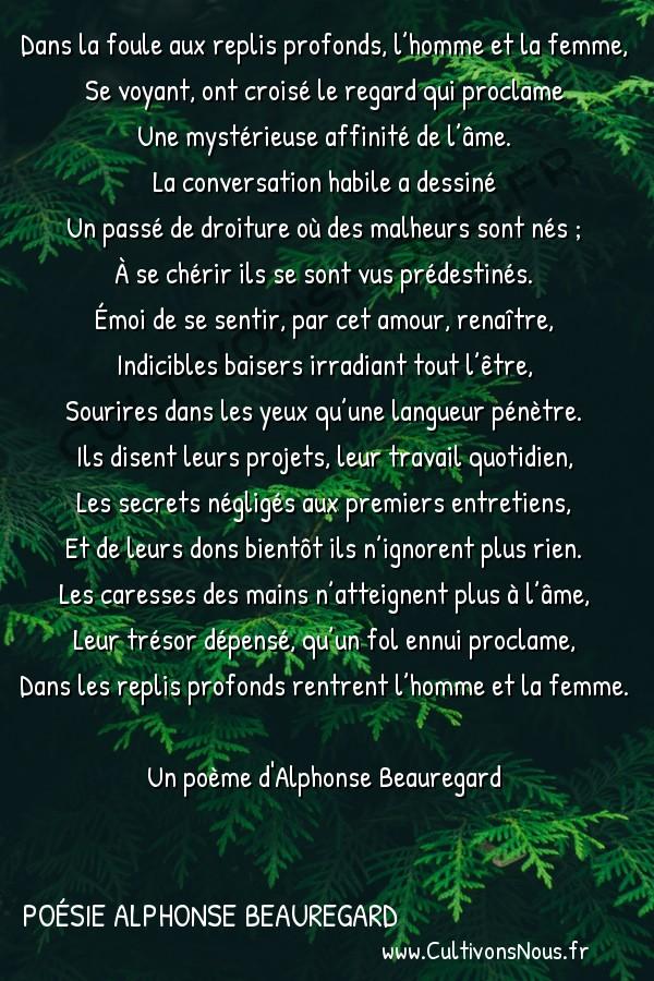 Poésie Alphonse Beauregard - Synthèse -  Dans la foule aux replis profonds, l'homme et la femme, Se voyant, ont croisé le regard qui proclame