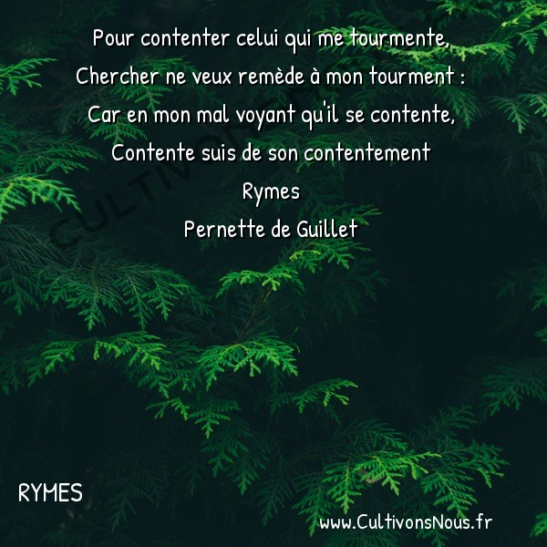 Poésie Pernette du Guillet - Rymes - Pour contenter celui qui me tourmente -  Pour contenter celui qui me tourmente, Chercher ne veux remède à mon tourment :