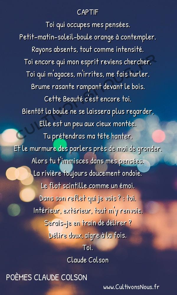 Poésies contemporaines - poèmes Claude Colson - Captif -  CAPTIF Toi qui occupes mes pensées.