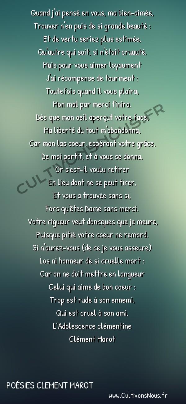 Poésies Clement Marot - L'Adolescence clémentine - Quand j'ai pensé en vous ma bien-aimée -  Quand j'ai pensé en vous, ma bien-aimée, Trouver n'en puis de si grande beauté :