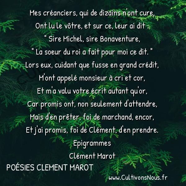 Poésies Clement Marot - Epigrammes - Réplique à la reine de Navarre -  Mes créanciers, qui de dizains n'ont cure, Ont lu le vôtre, et sur ce, leur ai dit :