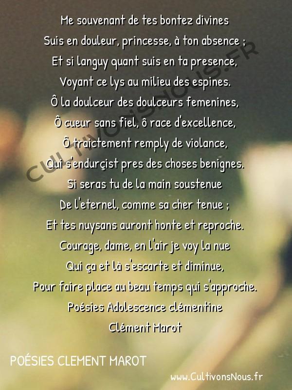 Poésies Clement Marot - Poésies Adolescence clémentine - A madame de Ferrare -  Me souvenant de tes bontez divines Suis en douleur, princesse, à ton absence ;