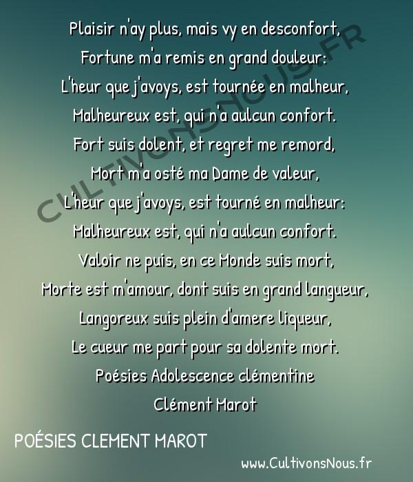 Poésies Clement Marot - Poésies Adolescence clémentine - Chansons -  Plaisir n'ay plus, mais vy en desconfort, Fortune m'a remis en grand douleur: