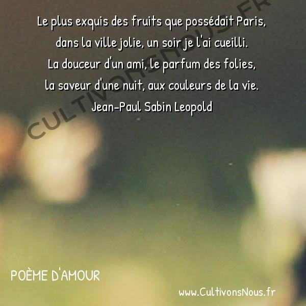 Amour - Poème d'Amour - Le plus exquis des fruits -  Le plus exquis des fruits que possédait Paris, dans la ville jolie, un soir je l'ai cueilli.