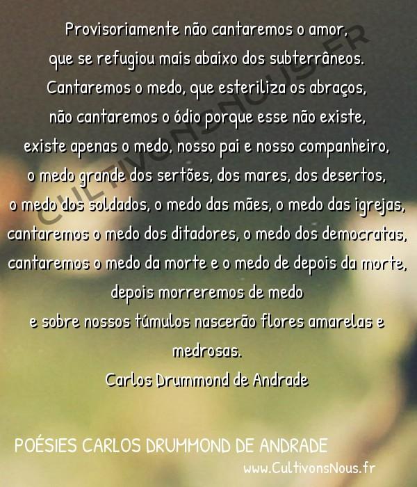 Poésies Brésiliennes - Auteurs Brésiliens - Poète Carlos Drummond de Andrade - Poésies Carlos Drummond de Andrade - Congresso Internacional do Medo -  Provisoriamente não cantaremos o amor, que se refugiou mais abaixo dos subterrâneos.