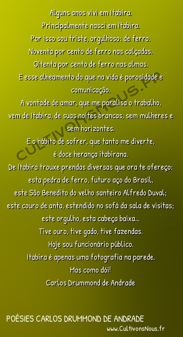 Poésies Brésiliennes - Auteurs Brésiliens - Poète Carlos Drummond de Andrade - Poésies Carlos Drummond de Andrade - Confidência do Itabirano -  Alguns anos vivi em Itabira. Principalmente nasci em Itabira.