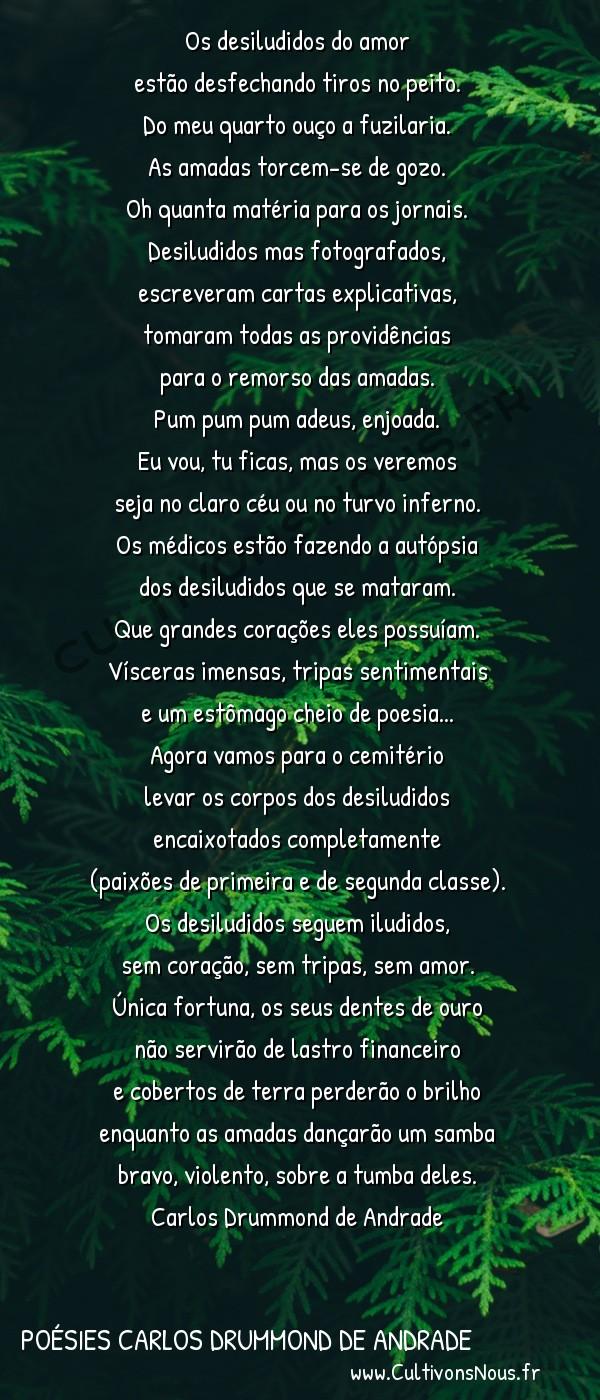 Poésies Brésiliennes - Auteurs Brésiliens - Poète Carlos Drummond de Andrade - Poésies Carlos Drummond de Andrade - Necrológio dos desiludidos do amor -  Os desiludidos do amor estão desfechando tiros no peito.