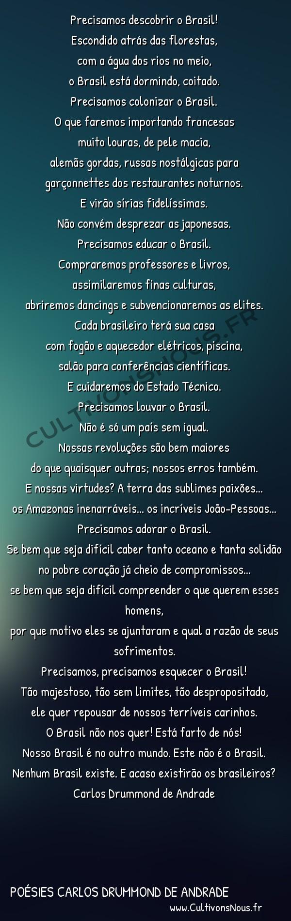 Poésies Brésiliennes - Auteurs Brésiliens - Poète Carlos Drummond de Andrade - Poésies Carlos Drummond de Andrade - Hino nacional -  Precisamos descobrir o Brasil! Escondido atrás das florestas,