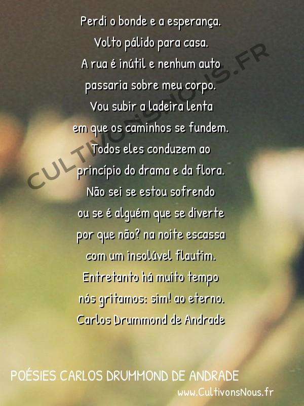 Poésies Brésiliennes - Auteurs Brésiliens - Poète Carlos Drummond de Andrade - Poésies Carlos Drummond de Andrade - Soneto da perdida esperança -  Perdi o bonde e a esperança. Volto pálido para casa.