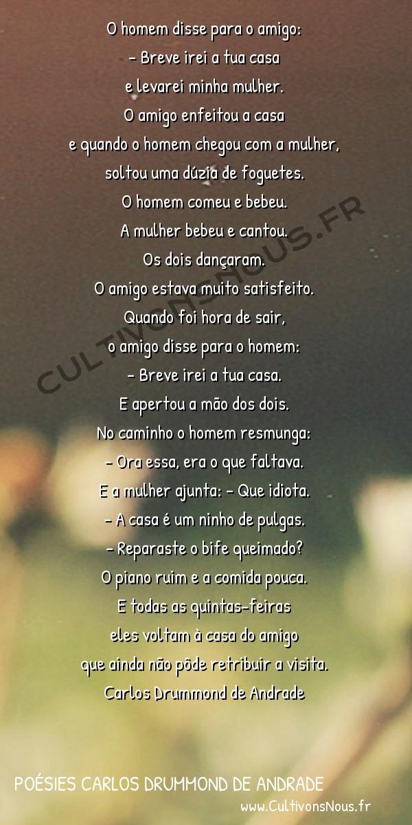Poésies Brésiliennes - Auteurs Brésiliens - Poète Carlos Drummond de Andrade - Poésies Carlos Drummond de Andrade - Sociedade -  O homem disse para o amigo: – Breve irei a tua casa