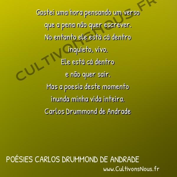 Poésies Brésiliennes - Auteurs Brésiliens - Poète Carlos Drummond de Andrade - Poésies Carlos Drummond de Andrade - Poesia -  Gastei uma hora pensando um verso que a pena não quer escrever.