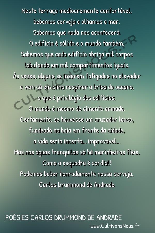 Poésies Brésiliennes - Auteurs Brésiliens - Poète Carlos Drummond de Andrade - Poésies Carlos Drummond de Andrade - Privilégio do mar -  Neste terraço mediocremente confortável, bebemos cerveja e olhamos o mar.