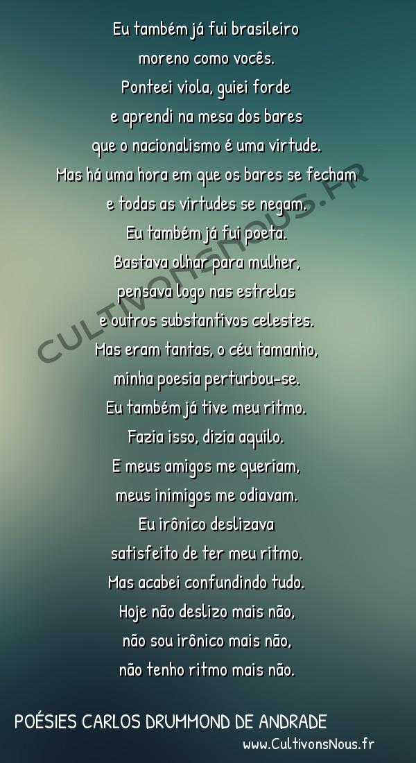 Poésies Brésiliennes - Auteurs Brésiliens - Poète Carlos Drummond de Andrade - Poésies Carlos Drummond de Andrade - Também já fui brasileiro -  Eu também já fui brasileiro moreno como vocês.