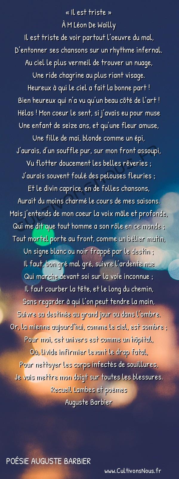 Poésie Auguste Barbier - Lambes et poèmes - Il est triste -   « Il est triste » À M Léon De Wailly