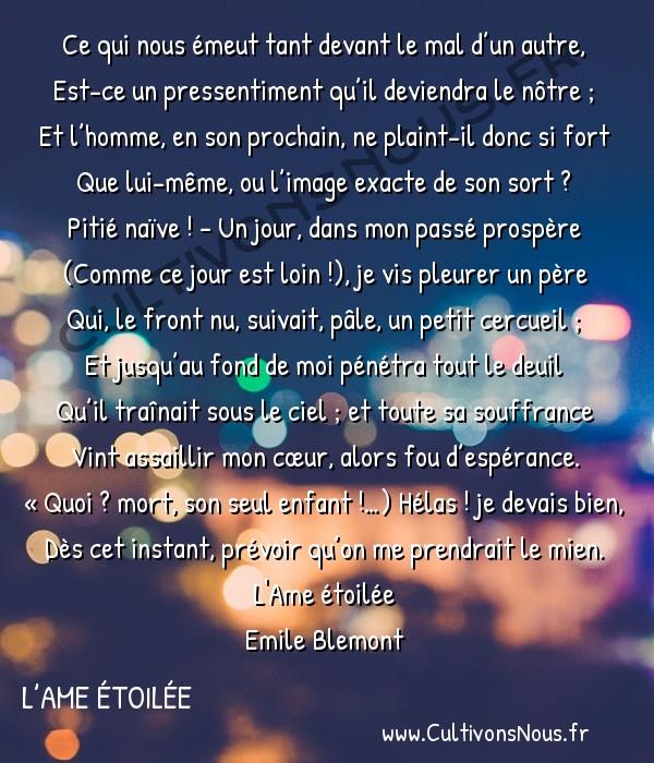 poésie Emile Blemont - L'Ame étoilée - En mémoire d'un enfant – chapitre 1 -  Ce qui nous émeut tant devant le mal d'un autre, Est-ce un pressentiment qu'il deviendra le nôtre ;