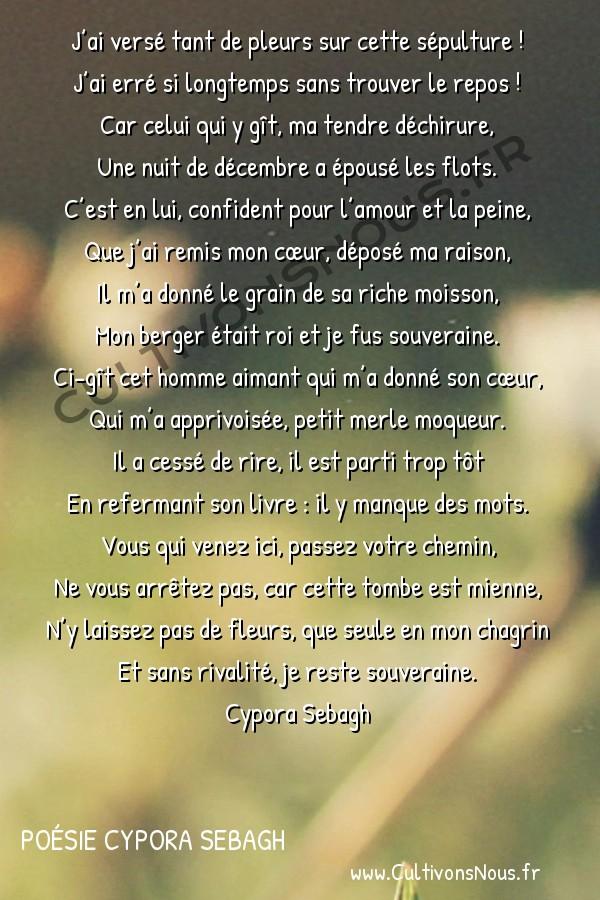 Poésies contemporaines - Poésie Cypora SEBAGH - Epitaphe -  J'ai versé tant de pleurs sur cette sépulture ! J'ai erré si longtemps sans trouver le repos !