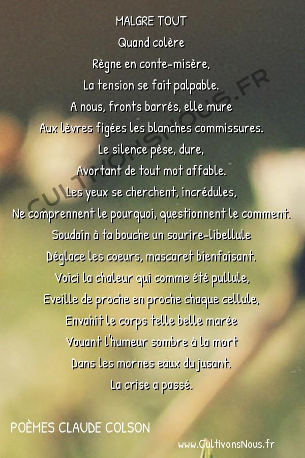 Poésies contemporaines - poèmes Claude Colson - Malgré tout -  MALGRE TOUT Quand colère