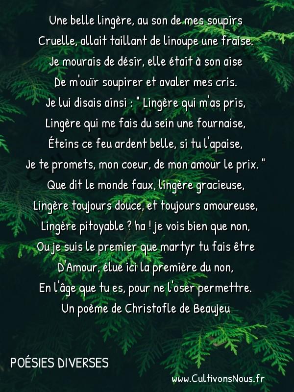 Poésie Christofle de Beaujeu - Poésies diverses - Une belle lingère au son de mes soupirs -  Une belle lingère, au son de mes soupirs Cruelle, allait taillant de linoupe une fraise.