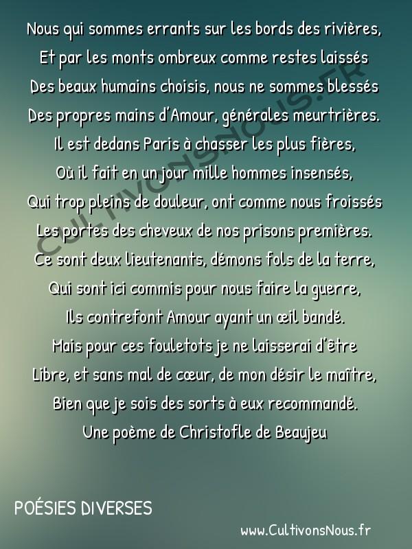Poésie Christofle de Beaujeu - Poésies diverses - Nous qui sommes errants sur les bords des rivières -  Nous qui sommes errants sur les bords des rivières, Et par les monts ombreux comme restes laissés