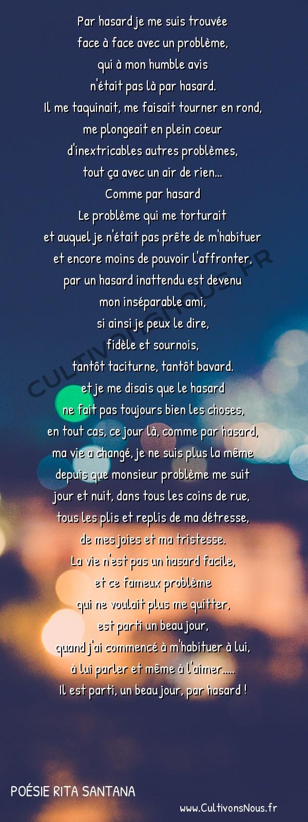 Poésies contemporaines - Poésie Rita Santana - Par hasard ! -  Par hasard je me suis trouvée face à face avec un problème,