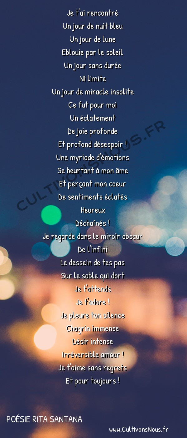 Poésies contemporaines - Poésie Rita Santana - Irréversible amour ! -  Je t'ai rencontré Un jour de nuit bleu