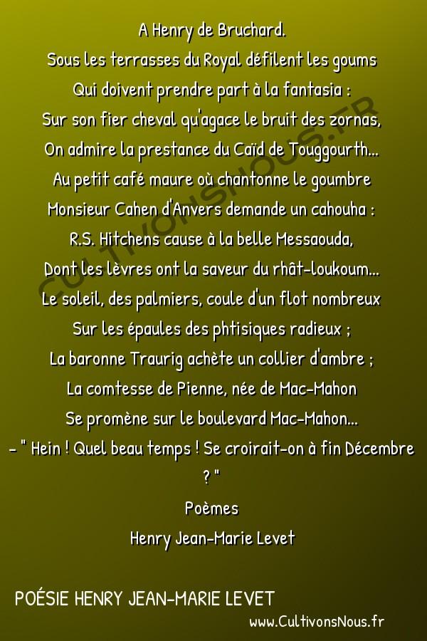 Poésie Henry Jean-Marie Levet - Poèmes - Algérie – Biskra -  A Henry de Bruchard. Sous les terrasses du Royal défilent les goums
