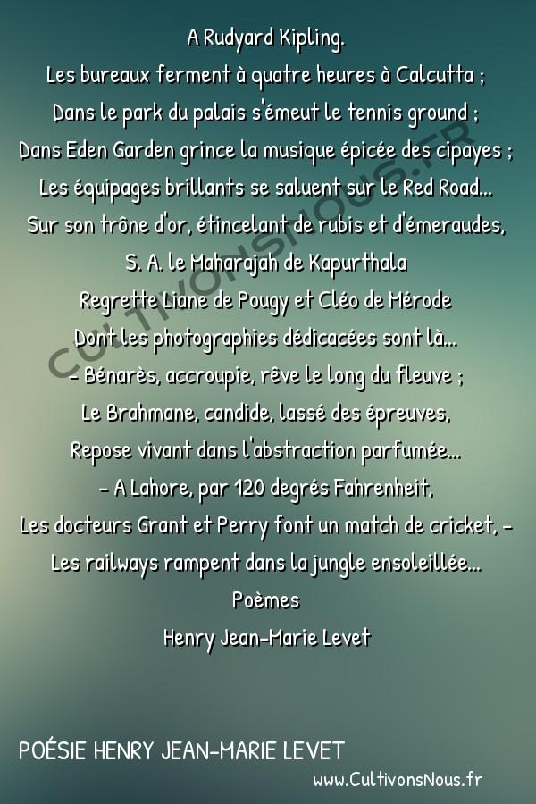 Poésie Henry Jean-Marie Levet - Poèmes - British India -  A Rudyard Kipling. Les bureaux ferment à quatre heures à Calcutta ;