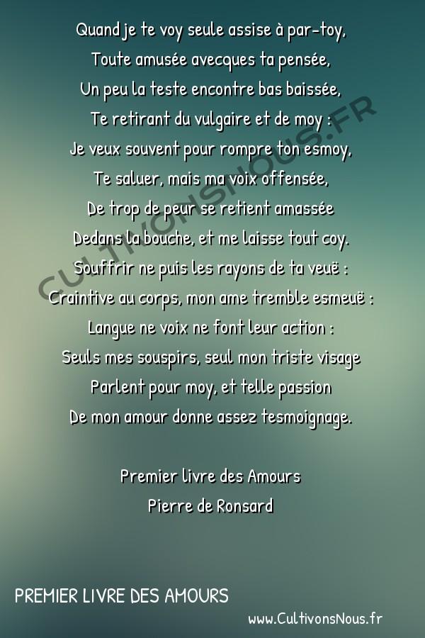Poésie Pierre de Ronsard - Premier livre des Amours - Quand je te voy seule assise à par-toy -  Quand je te voy seule assise à par-toy, Toute amusée avecques ta pensée,