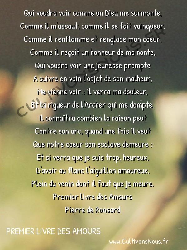 Poésie Pierre de Ronsard - Premier livre des Amours - Qui voudra voir comme un Dieu me surmonte -  Qui voudra voir comme un Dieu me surmonte, Comme il m'assaut, comme il se fait vainqueur,