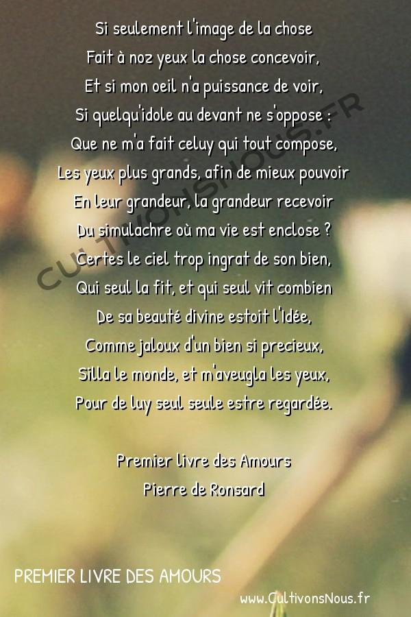 Poésie Pierre de Ronsard - Premier livre des Amours - Si seulement l'image de la chose -  Si seulement l'image de la chose Fait à noz yeux la chose concevoir,